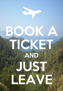 Book a ticket and just leave, or instead, think about it for a year.